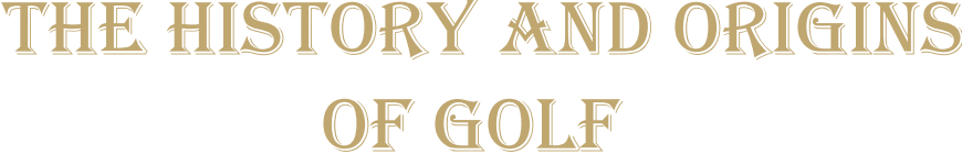 The History and Origins of Golf